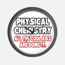 """""""Phys. Chemistry...Cool Kids"""" Wall Clock"""