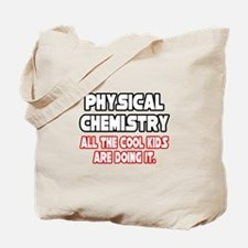 """""""Phys. Chemistry...Cool Kids"""" Tote Bag"""