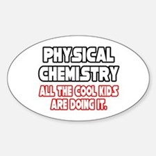 """Phys. Chemistry...Cool Kids"" Oval Decal"