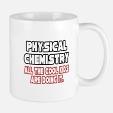 """Phys. Chemistry...Cool Kids"" Mug"