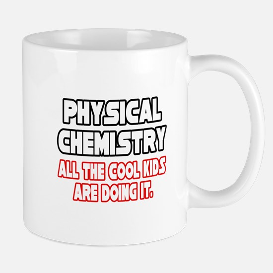 """Phys. Chemistry...Cool Kids"" Mug"