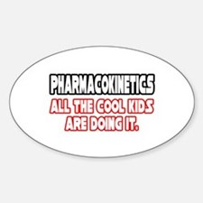 """Pharmacokinetics...Cool"" Oval Decal"