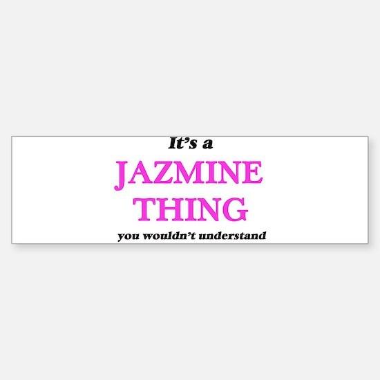 It's a Jazmine thing, you would Bumper Bumper Bumper Sticker