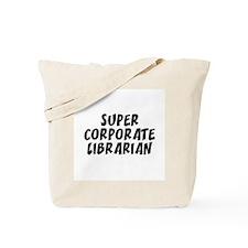 SUPER CORPORATE LIBRARIAN  Tote Bag