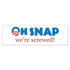 Oh Snap! We're screwed Bumper Bumper Sticker