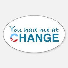 You had me at Change Oval Decal