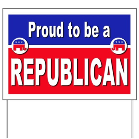 Proud to be a Republican Yard Sign