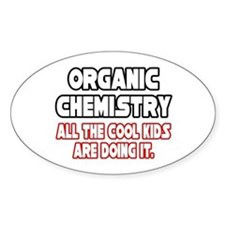 """Organic Chemistry.Cool Kids"" Oval Decal"