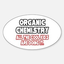 """""""Organic Chemistry.Cool Kids"""" Oval Decal"""