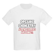 """Organic Chemistry.Cool Kids"" T-Shirt"