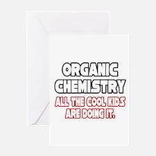 """Organic Chemistry.Cool Kids"" Greeting Card"