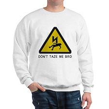 Don't taze me bro! Sweatshirt