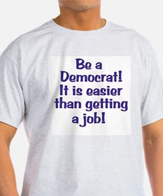 No job? Be a Democrat! T-Shirt