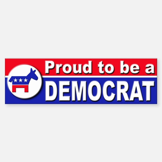 Proud to be a Democrat Bumper Bumper Bumper Sticker