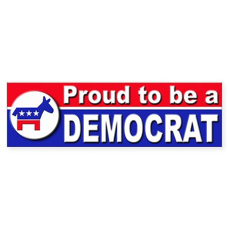Proud to be a Democrat Bumper Sticker