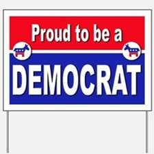 Proud to be a Democrat Yard Sign