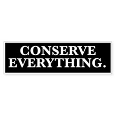 conserve everything Bumper Bumper Sticker