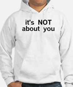 It's Not About You Hoodie