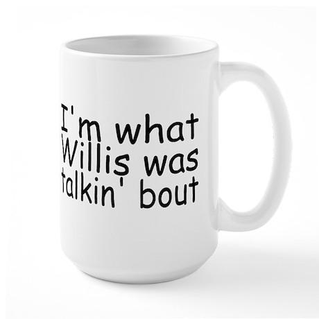 I'm What Willis Was Talkin' Bout Large Mug