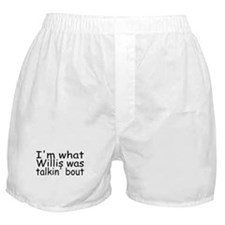 I'm What Willis Was Talkin' Bout Boxer Shorts