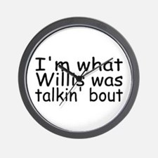 I'm What Willis Was Talkin' Bout Wall Clock