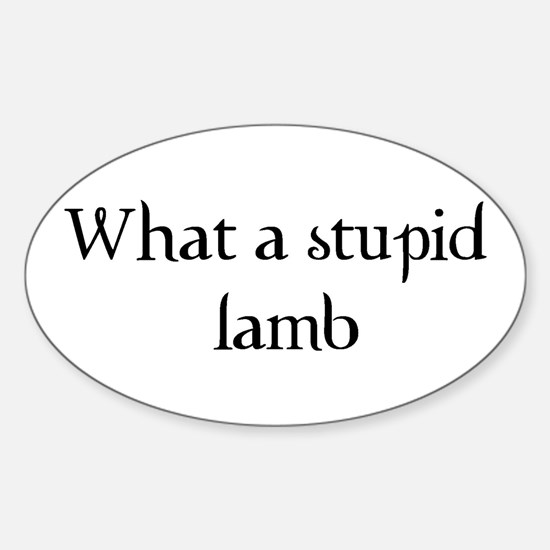 What a Stupid Lamb Oval Decal