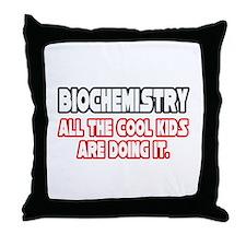 """Biochemistry...Cool Kids"" Throw Pillow"