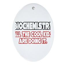 """""""Biochemistry...Cool Kids"""" Oval Ornament"""