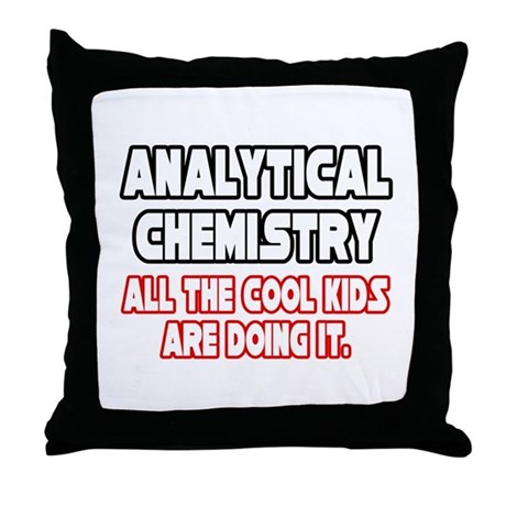 """""""Analytical Chem...Cool Kids"""" Throw Pillow"""