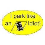 I park like an idiot sticker (oval, 10 pk)