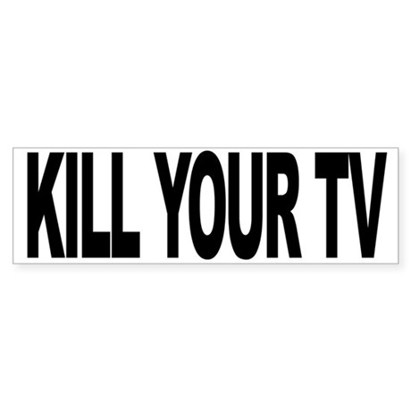 Kill Your TV (L) Bumper Sticker