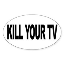 Kill Your TV (L) Oval Decal
