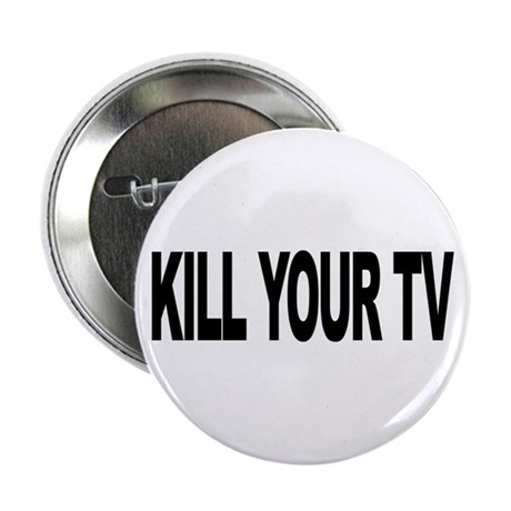 "Kill Your TV (L) 2.25"" Button (10 pack)"