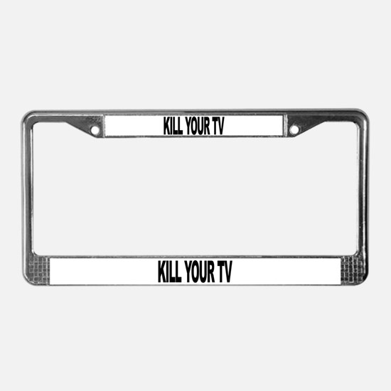 Kill Your TV (L) License Plate Frame