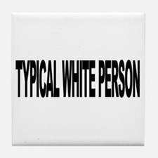Typical White Person (L) Tile Coaster
