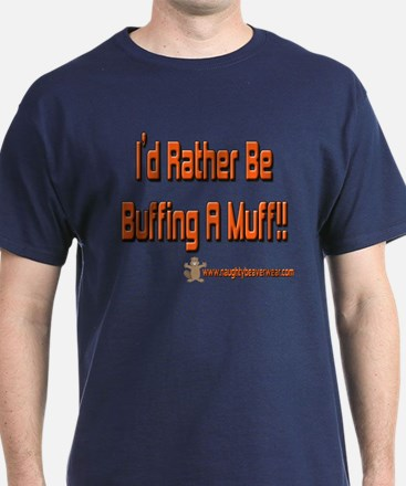 I'd Rather Be Buffing A Muff T-Shirt