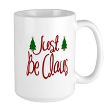 Just Be Claus Mug