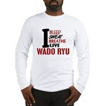 Bleed Sweat Breathe Wado Ryu Long Sleeve T-Shirt