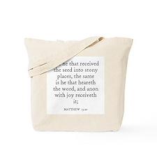 MATTHEW  13:20 Tote Bag