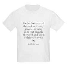 MATTHEW  13:20 Kids T-Shirt
