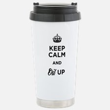 Keep calm and Oil Up Stainless Steel Travel Mug