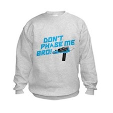 Don't Phase Me Bro Sweatshirt