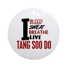 Bleed Sweat Breathe Tang Soo Do Ornament (Round)