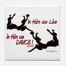"""""""In Him We Live & Dance!"""" Tile Coaster"""