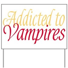 Addicted to Vampires Twilight Fan Yard Sign