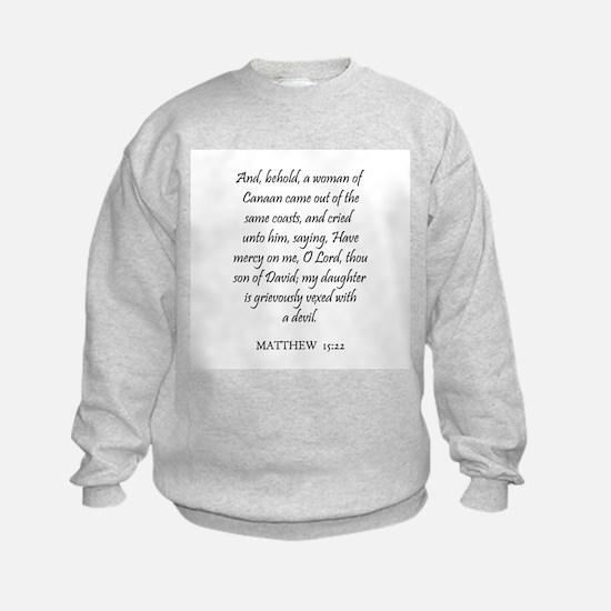 MATTHEW  15:22 Sweatshirt