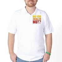 Do You Think I'm Hot? Golf Shirt