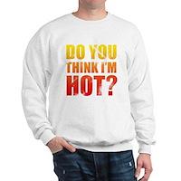 Do You Think I'm Hot? Sweatshirt