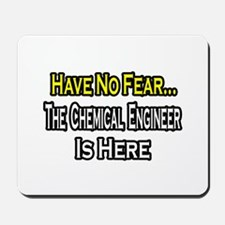 """No Fear, Chemical Engineer"" Mousepad"