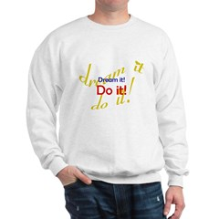 Dream It Do It Sweatshirt